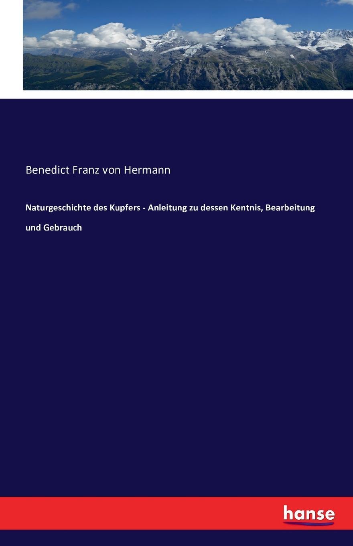 Naturgeschichte des Kupfers - Anleitung zu dessen Kentnis, Bearbeitung und Gebrauch. Benedict Franz von Hermann