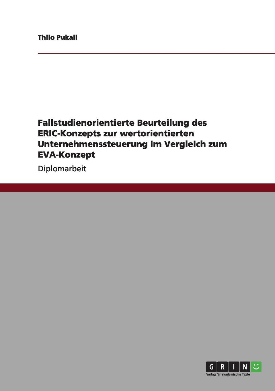 Thilo Pukall Fallstudienorientierte Beurteilung des ERIC-Konzepts zur wertorientierten Unternehmenssteuerung im Vergleich zum EVA-Konzept economic value added eva