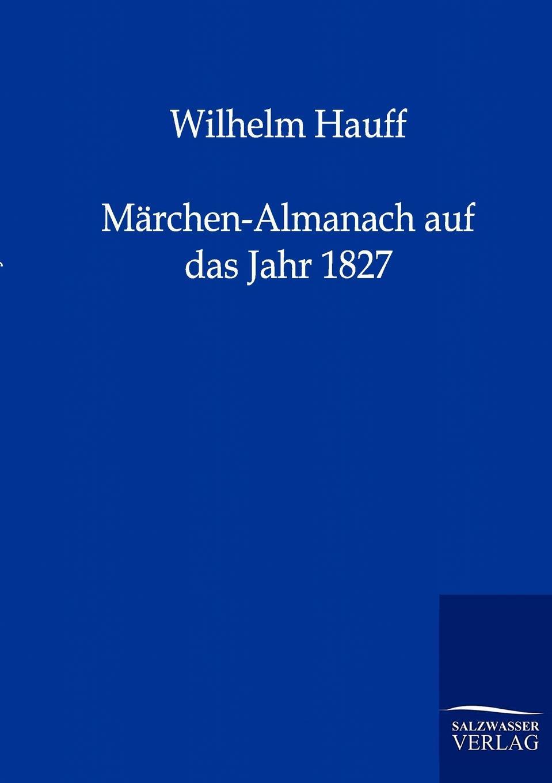 Wilhelm Hauff Marchen-Almanach auf das Jahr 1827 гауф в wilhelm hauff marchen