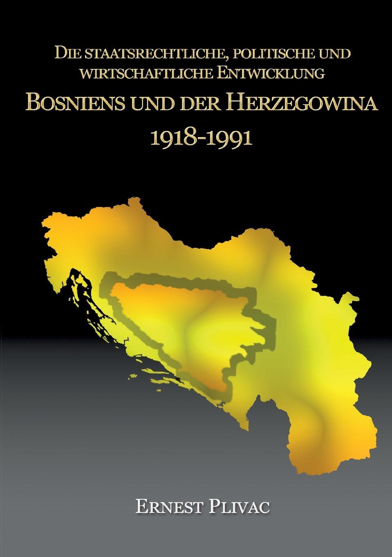 Ernest Plivac Die Staatsrechtliche, Politische Und Wirtschaftliche Entwicklung Bosniens Und Der Herzegowina 1918-1991 ramy youssef diplomatie als institution des modernen staates