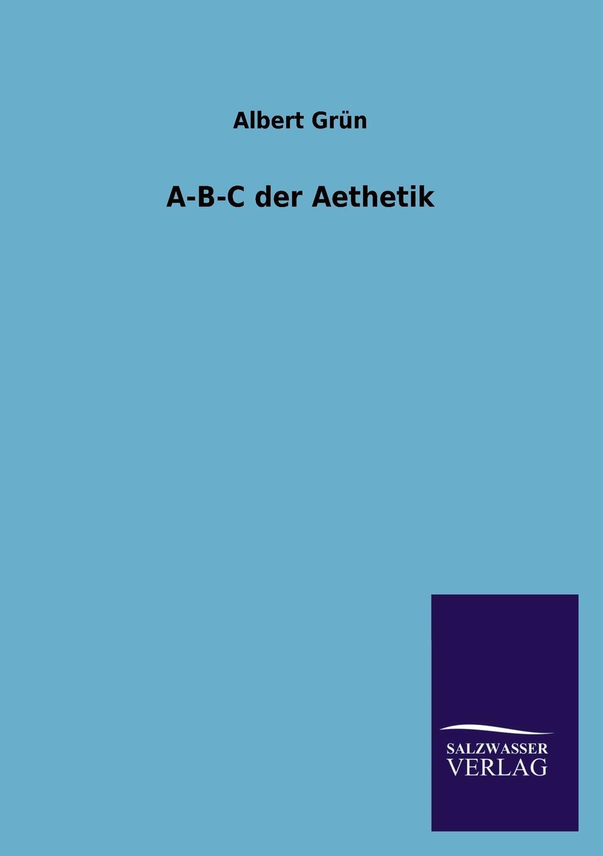 Albert Gr N., Grun A-B-C Der Aesthetik