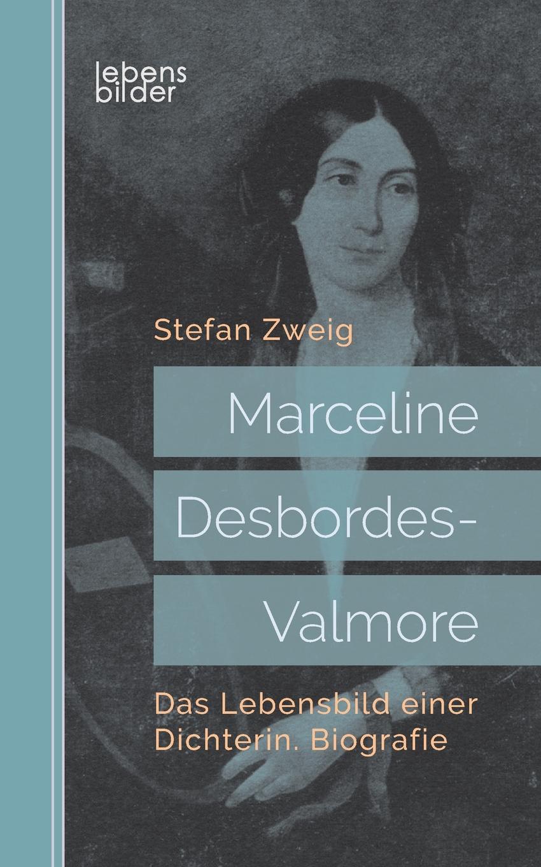 Stefan Zweig Marceline Desbordes-Valmore. Das Lebensbild einer Dichterin. Biografie stefan zweig jeremias eine dramatische dichtung in neun bildern