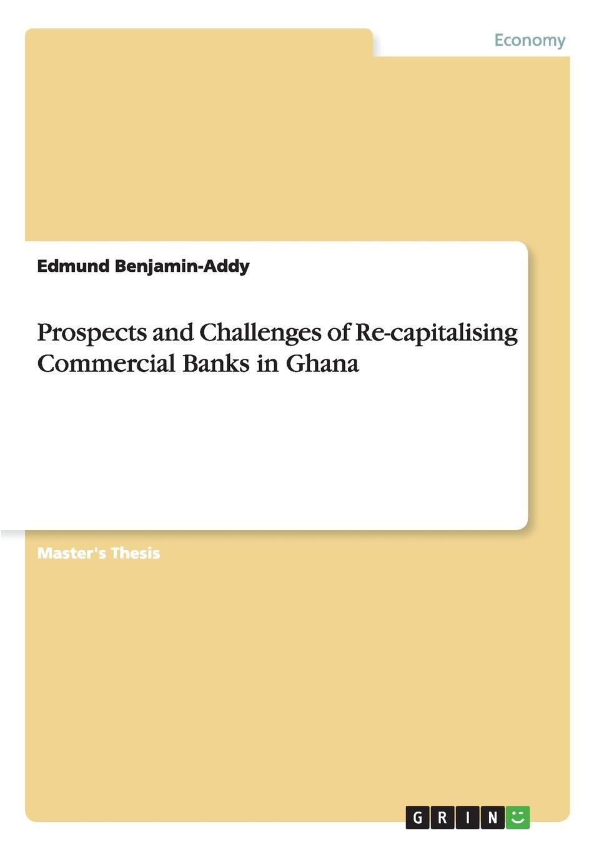 Edmund Benjamin-Addy Prospects and Challenges of Re-capitalising Commercial Banks in Ghana цена в Москве и Питере