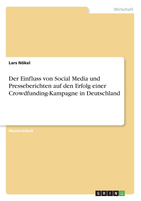 Lars Nökel Der Einfluss von Social Media und Presseberichten auf den Erfolg einer Crowdfunding-Kampagne in Deutschland crowdfunding