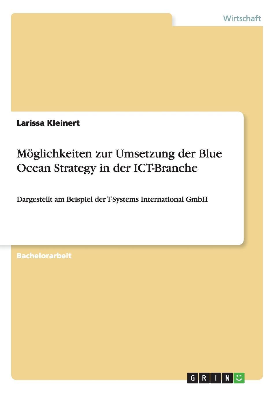 Larissa Kleinert Moglichkeiten zur Umsetzung der Blue Ocean Strategy in der ICT-Branche oliver jost identifikation neuer markte und produkte in der edv software branche mittels der prognosetechnik