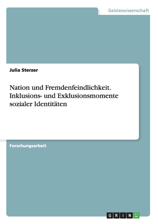 Julia Sterzer Nation und Fremdenfeindlichkeit. Inklusions- und Exklusionsmomente sozialer Identitaten