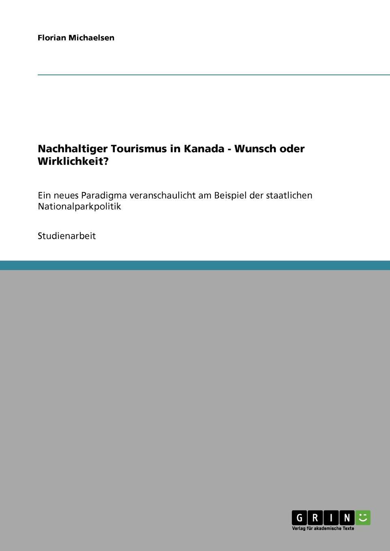 Nachhaltiger Tourismus in Kanada -  Wunsch oder Wirklichkeit. Studienarbeit aus dem Jahr 2004 im Fachbereich Geowissenschaften...