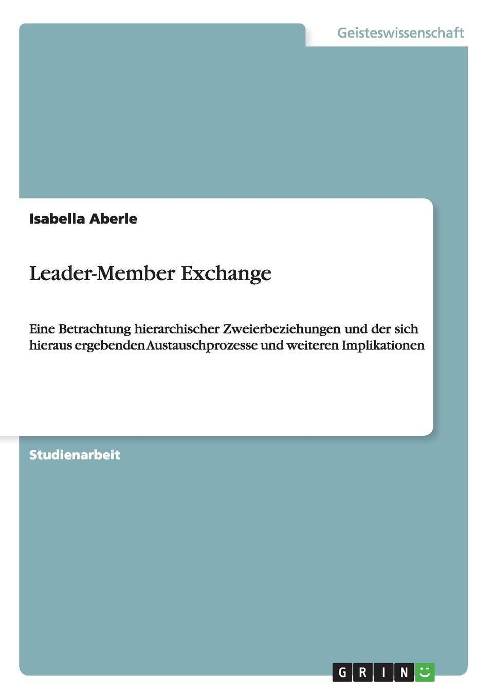 Isabella Aberle Leader-Member Exchange неустановленный автор leader member exchange lmx darstellung und diskussion anhand empirischer studien