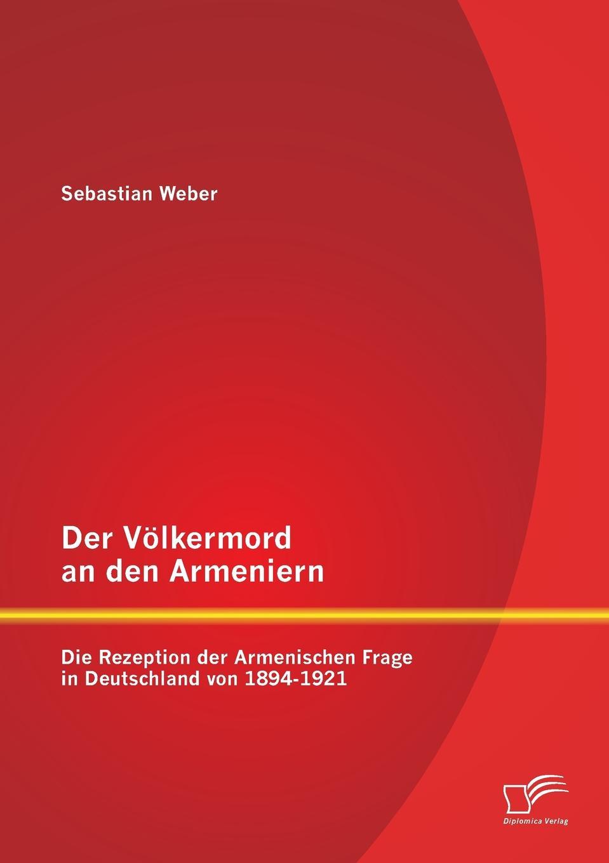 Der Volkermord an den Armeniern. Die Rezeption der Armenischen Frage in Deutschland von 1894-1921
