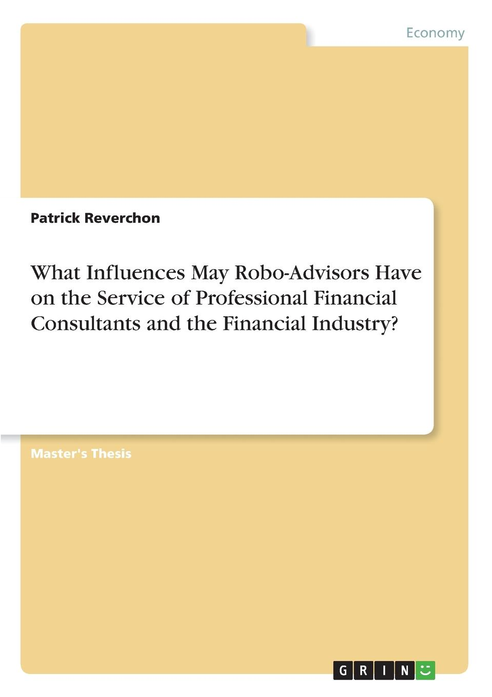 Patrick Reverchon What Influences May Robo-Advisors Have on the Service of Professional Financial Consultants and the Financial Industry. financial english