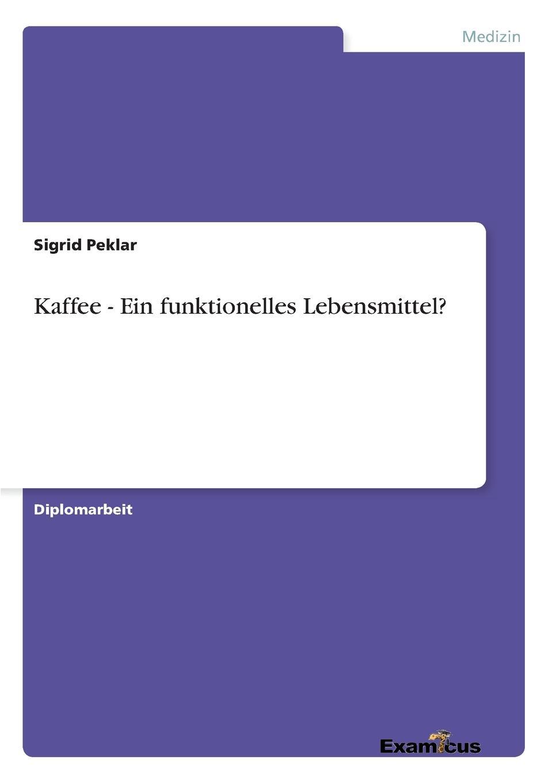 Sigrid Peklar Kaffee - Ein funktionelles Lebensmittel. kathrin niederdorfer product placement ausgewahlte studien uber die wirkung auf den rezipienten