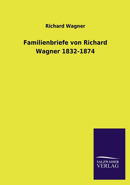 Richard Wagner Familienbriefe Von 1832-1874