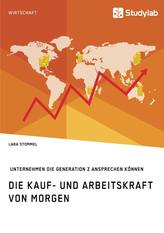Lara Stommel Die Kauf- und Arbeitskraft von morgen. Wie Unternehmen die Generation Z ansprechen konnen stefan trattner die generation 50plus