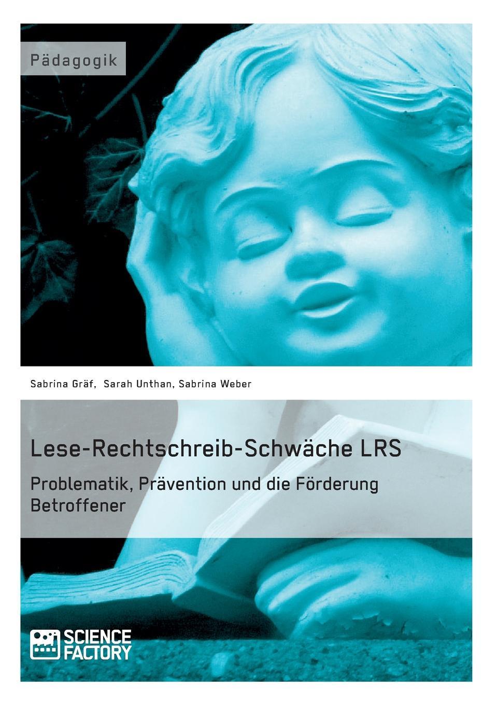 Lese-Rechtschreib-Schwache LRS. Problematik, Pravention und die Forderung Betroffener