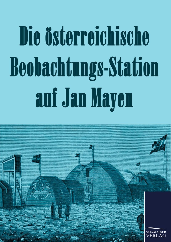 N. N. Die osterreichische Beobachtungs-Station auf Jan Mayen 1882-1883 karl weyprecht oesterr ungar arktische expedition 1872 1874 die metamorphosen des polareises