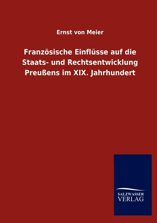 Ernst von Meier Franzosische Einflusse auf die Staats- und Rechtsentwicklung Preussens im XIX. Jahrhundert