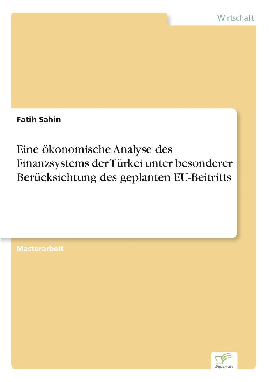 Fatih Sahin Eine okonomische Analyse des Finanzsystems der Turkei unter besonderer Berucksichtung des geplanten EU-Beitritts mika kasapoglu eine analyse der okonomischen rahmenbedingungen der turkei unter besonderer berucksichtigung des geplanten eu beitritts