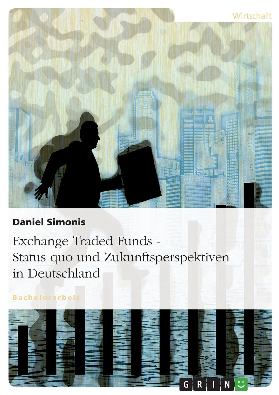 Exchange Traded Funds - Status quo und Zukunftsperspektiven in Deutschland Bachelorarbeit aus dem Jahr 2006 im Fachbereich BWL - Bank, Brse...