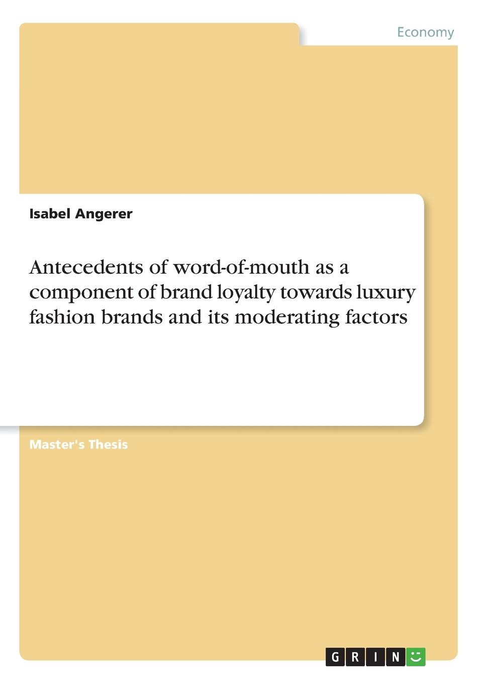 Isabel Angerer Antecedents of word-of-mouth as a component of brand loyalty towards luxury fashion brands and its moderating factors lennon j skywriting by word of mouth
