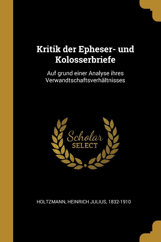 Kritik der Epheser- und Kolosserbriefe. Auf grund einer Analyse ihres Verwandtschaftsverhaltnisses