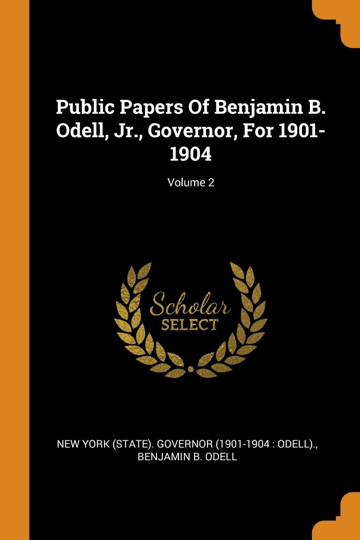 Public Papers Of Benjamin B. Odell, Jr., Governor, For 1901-1904; Volume 2
