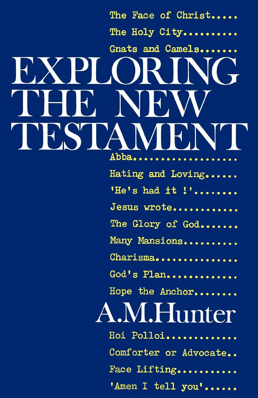 A. M. Hunter, Archibald MacBride Hunter Exploring the New Testament a m hunter archibald macbride hunter exploring the new testament