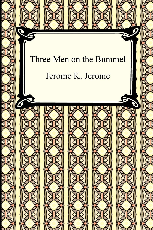 Jerome K. Jerome Three Men on the Bummel jerome k jerome three men on the bummel