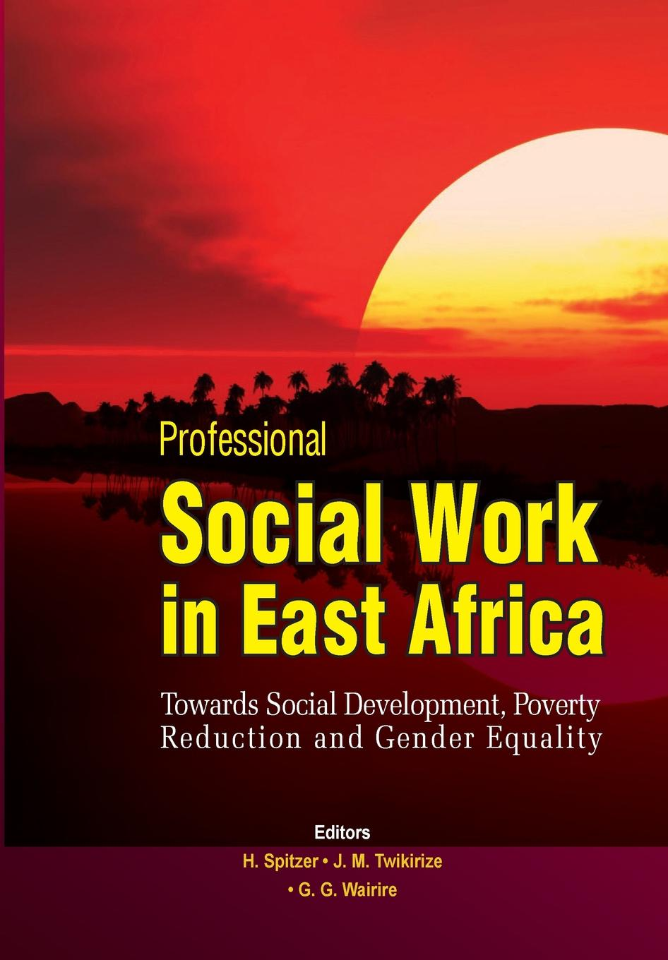 Professional Social Work in East Africa. Towards Social Development, Poverty Reduction and Gender Equality mary goretty oyella basic education poverty reduction and the realisation of equality in northern uganda