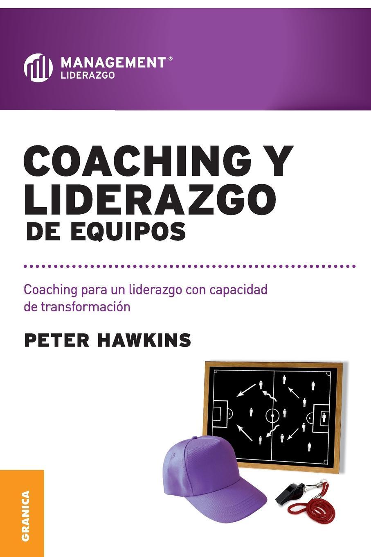 лучшая цена Peter Hawkins Coaching y Liderazgo de Equipos. Coaching para un liderazgo con capacidad de transformacion