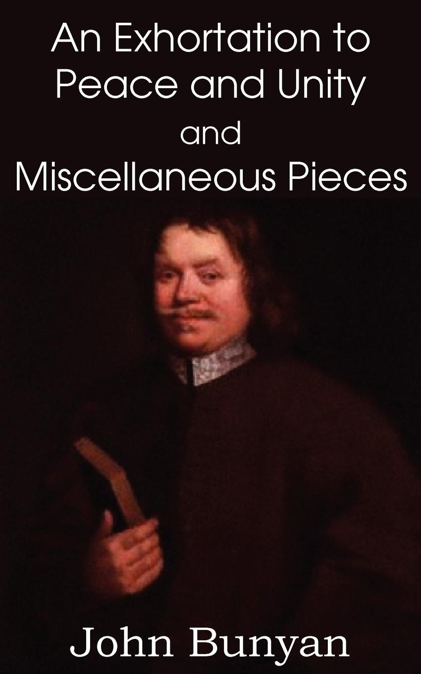 John Bunyan.s an Exhortation to Peace and Unity and Miscellaneous Pieces
