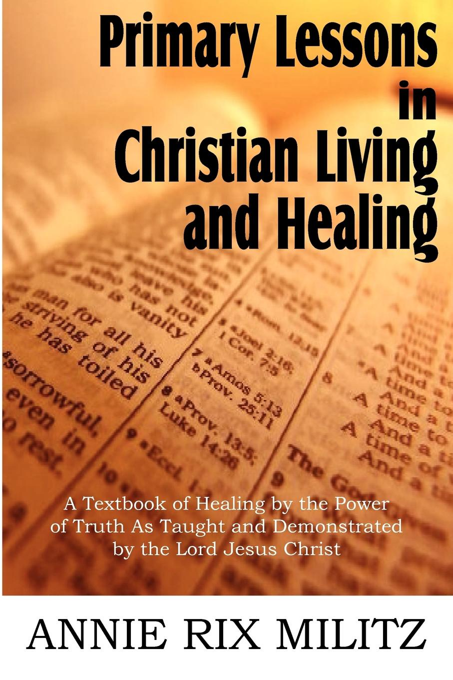 Annie Rix Militz Primary Lessons in Christian Living and Healing