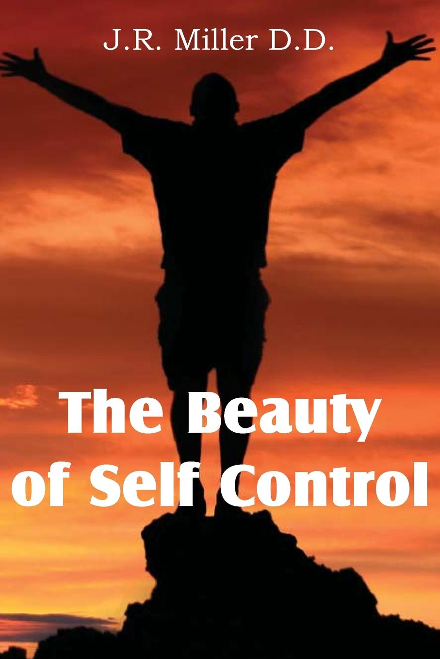 J. R. Miller The Beauty of Self Control thayer miller lindaflor l d miller words of faith a christian perspective a critical view of religion society and the destiny of mankind