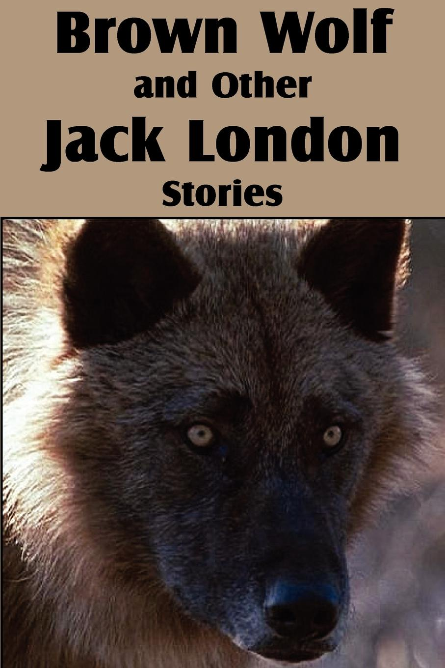 Jack London Brown Wolf and Other Jack London Stories jack london the call of the wild