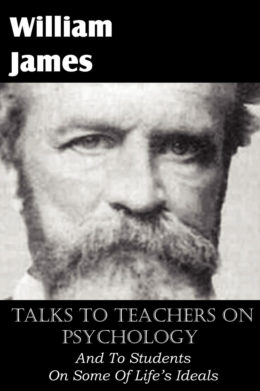 William James Talks To Teachers On Psychology, And To Students On Some Of Life.s Ideals william james the principles of psychology volume 2 of 2