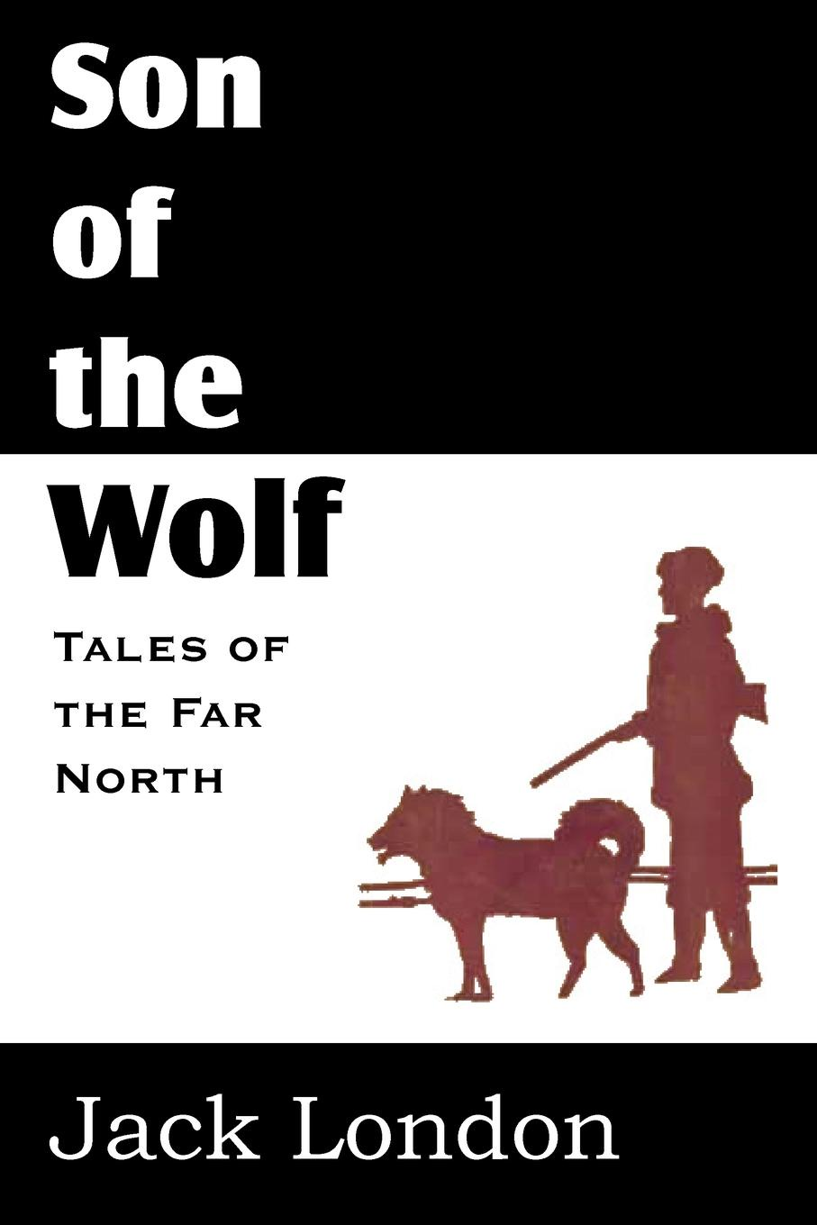 Jack London The Son of the Wolf jack london the call of the wild