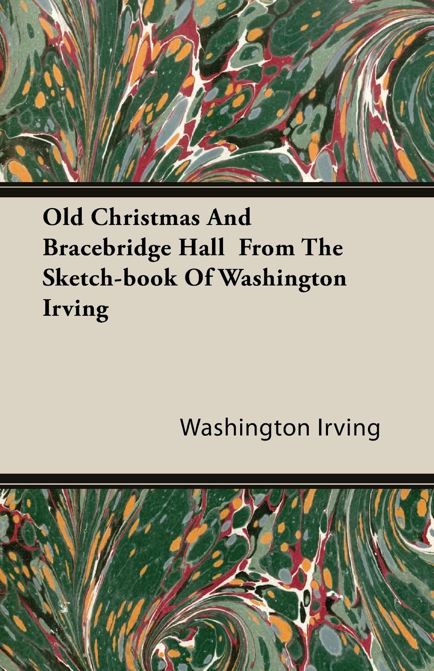 Washington Irving Old Christmas and Bracebridge Hall from the Sketch-book of