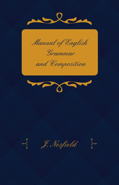 J. Nesfield Manual of English Grammar and Composition edwin herbert lewis a text book of applied english grammar