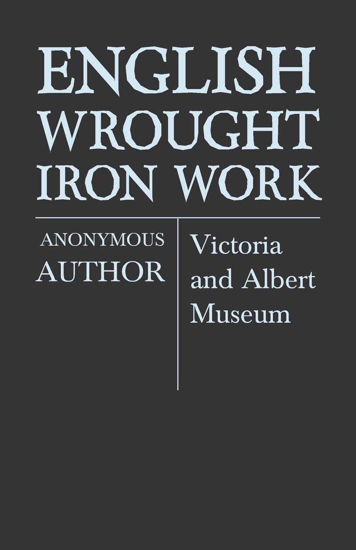 Anon English Wrought-Iron Work - Victoria and Albert Museum стоимость