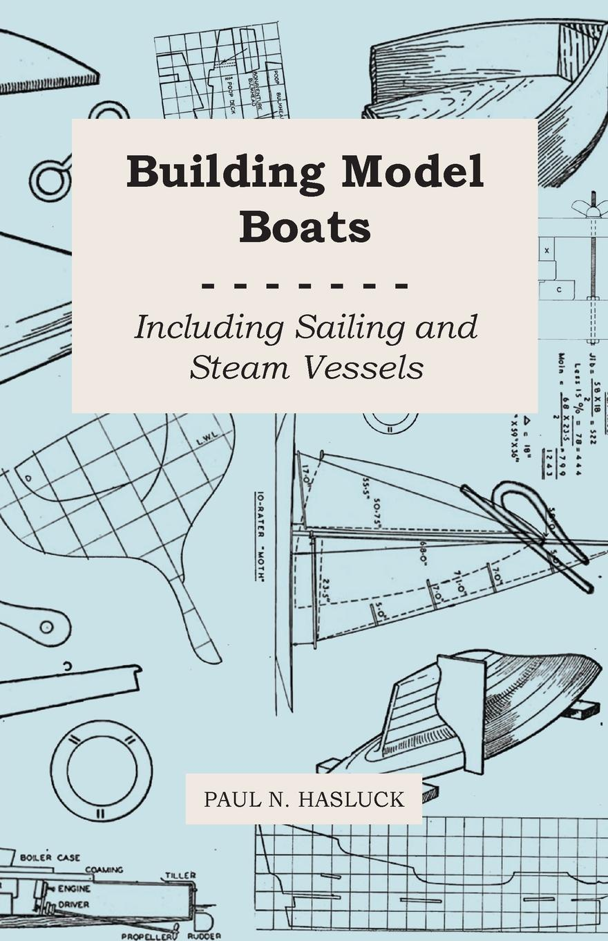 Paul N. Hasluck Building Model Boats - Including Sailing and Steam Vessels susengo model building blocks kit space shuttle launch center rocket astronaut figures spacecraft boy toy compatible with lepin