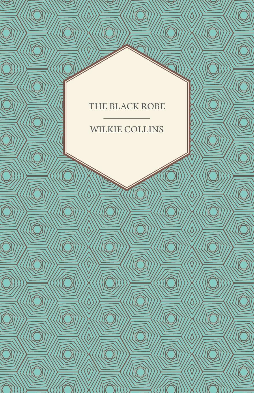 Wilkie Collins The Black Robe wilkie collins the black robe человек в чёрном