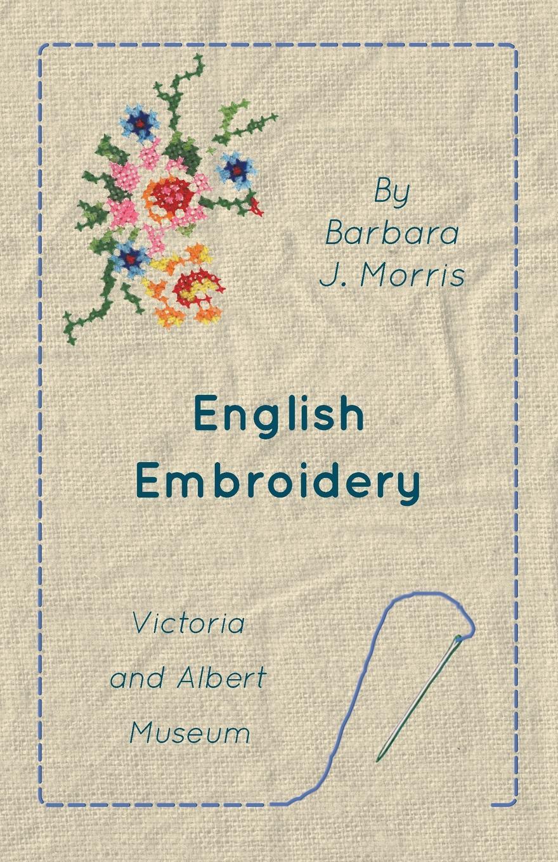 Barbara J. Morris English Embroidery - Victoria and Albert Museum стоимость