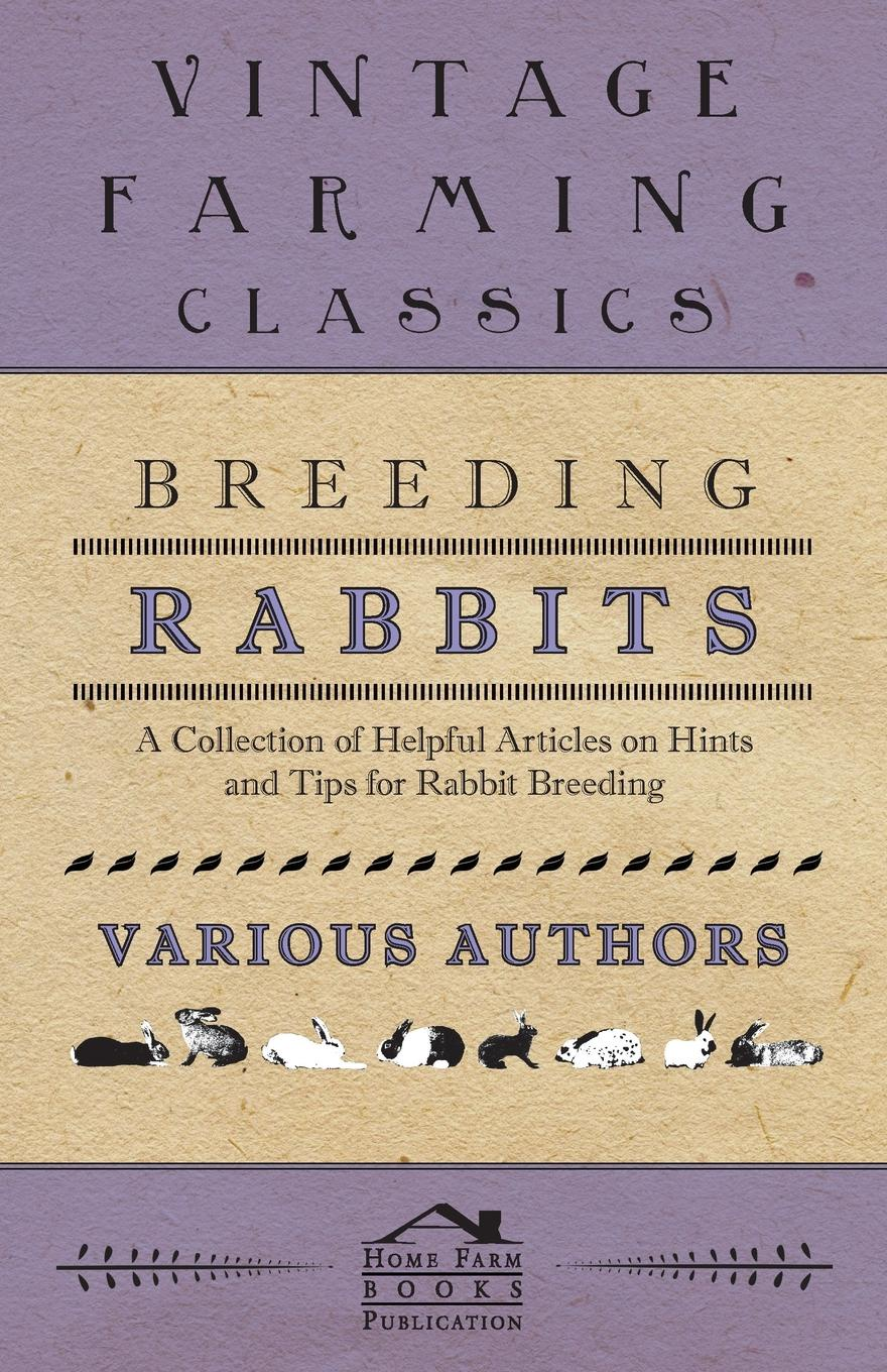 Various Breeding Rabbits - A Collection of Helpful Articles on Hints and Tips for Rabbit Breeding alan thompson keeping poultry and rabbits on scraps