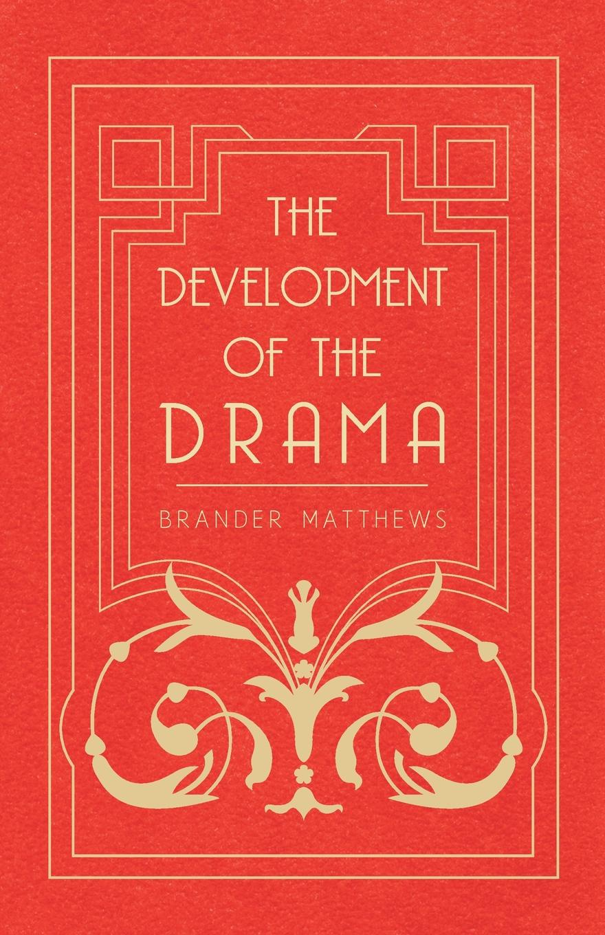 Brander Matthews The Development of the Drama