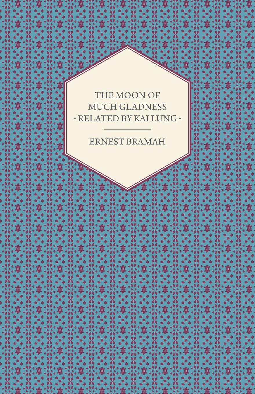 Ernest Bramah The Moon of Much Gladness - Related by Kai Lung