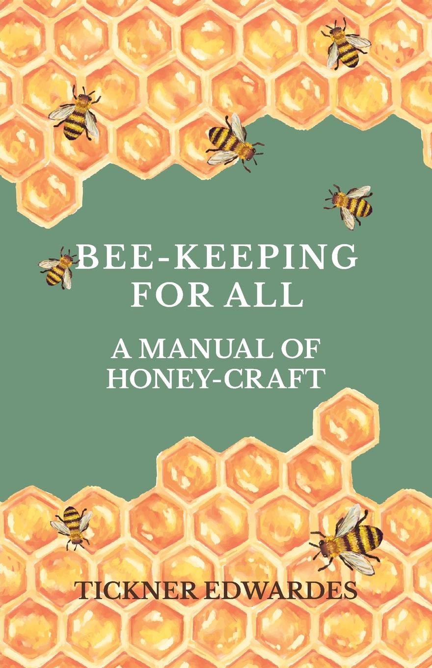 Tickner Edwardes Bee-Keeping for All - A Manual of Honey-Craft a manual of bee keeping