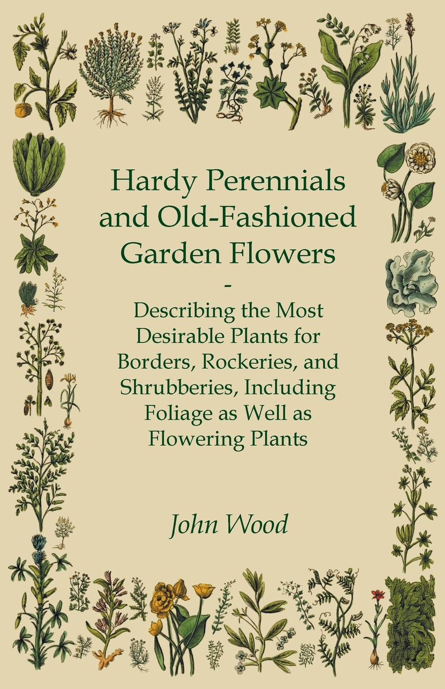 John Wood Hardy Perennials and Old-Fashioned Garden Flowers. Describing the Most Desirable Plants for Borders, Rockeries, and Shrubberies, Including Foliage as Well as Flowering Plants achillea куртка