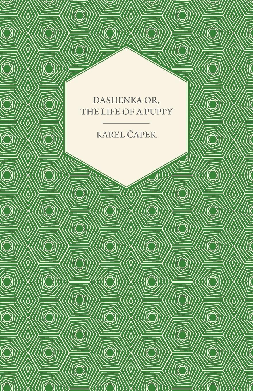 Karel Čapek Dashenka - Or, The Life of a Puppy karel čapek kritika slov