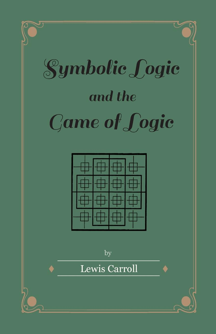 Lewis Carroll Symbolic Logic and the Game of Logic