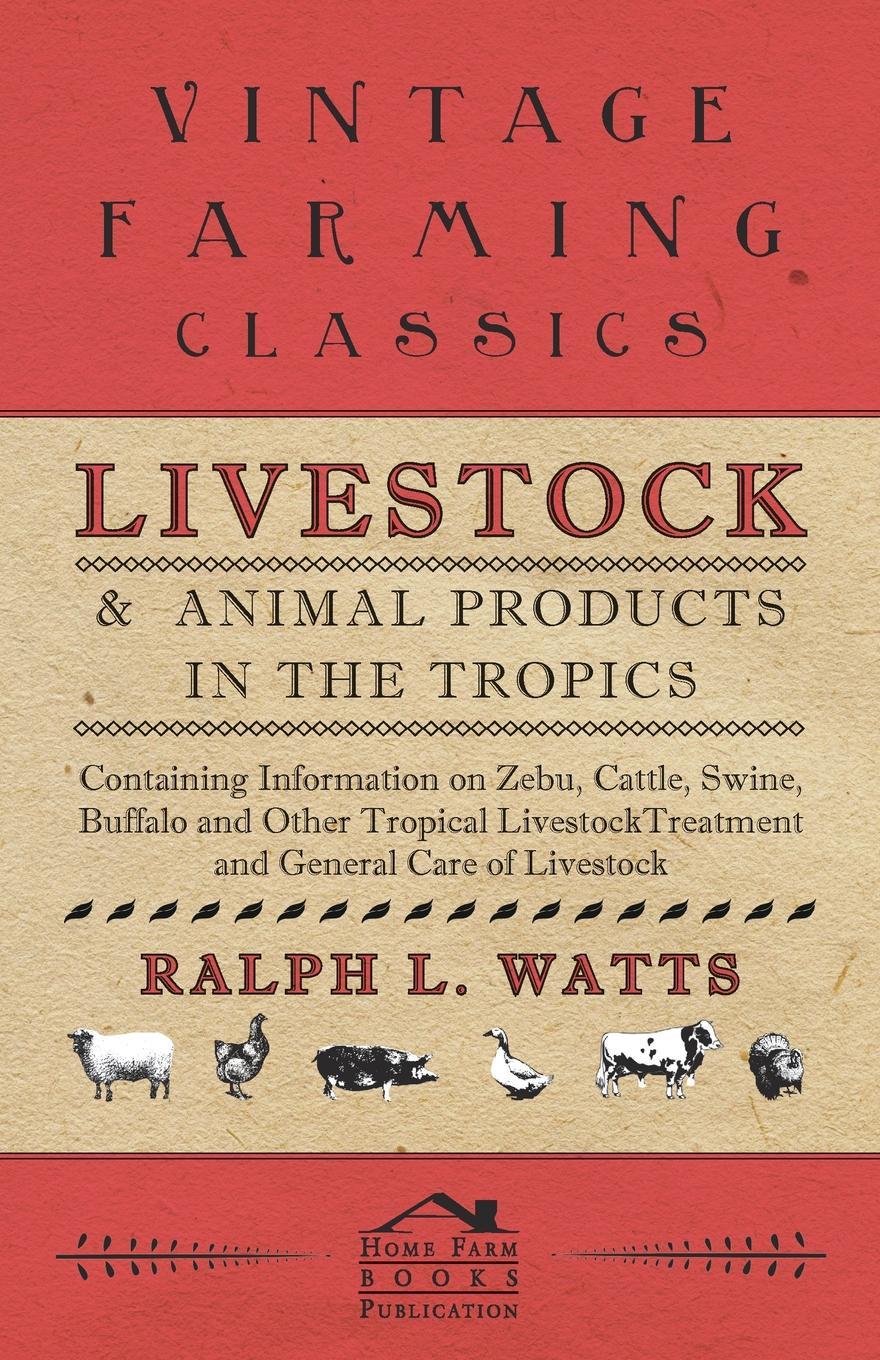 Ralph L. Watts Livestock and Animal Products in the Tropics - Containing Information on Zebu, Cattle, Swine, Buffalo and Other Tropical Livestock didanna habtamu lemma livestock production systems in the tropics