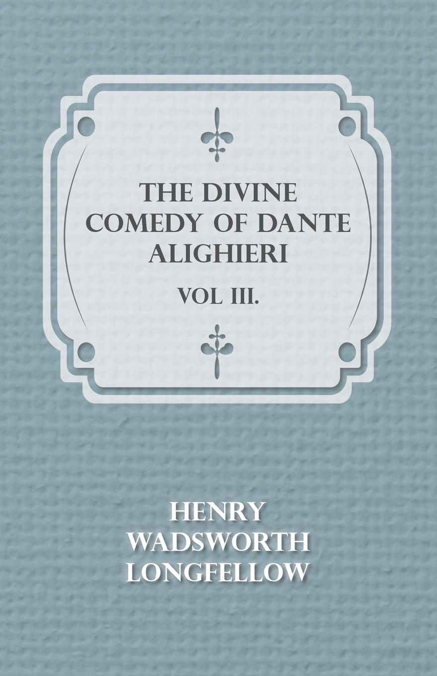 Henry Wadsworth Longfellow The Divine Comedy of Dante Alighieri - Vol III. dante alighieri the divine comedy 2
